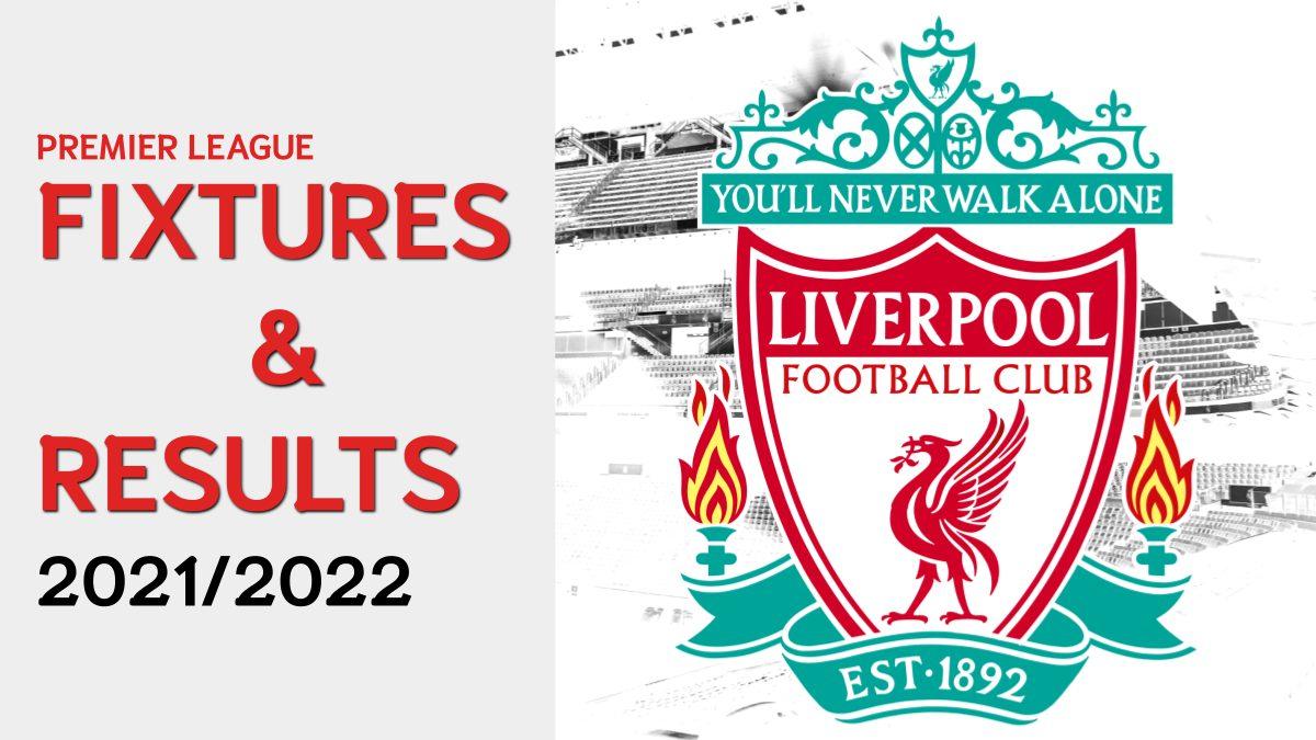 โปรแกรมฟุตบอลลิเวอร์พูล วันนี้ ผลบอลลิเวอร์พูล 2021-2022
